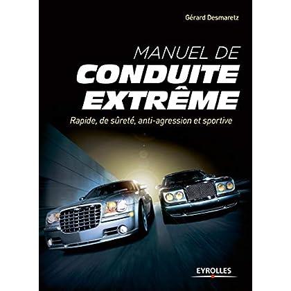 Manuel de conduite extrême: Rapide, de sûreté, anti-agression et sportive.