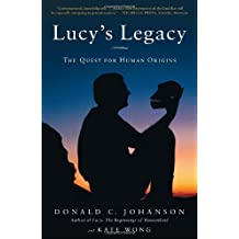 Lucy's Legacy: The Quest for Human Origins by Professor and Director Institute of Human Origins Donald C Johanson (2010-06-15)