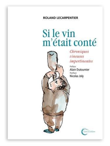 Si le vin m'était conté : Chroniques vineuses impertinentes