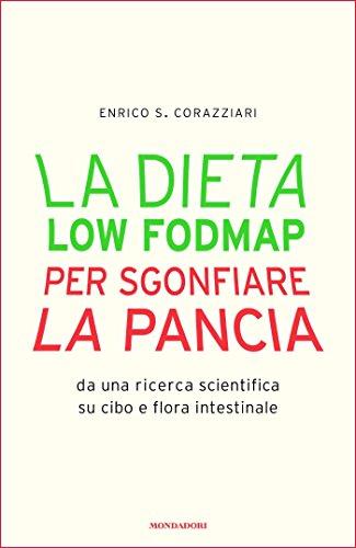 La dieta Low Fodmap per sgonfiare la pancia: Da una ricerca scientifica su cibo e flora intestinale (Italian Edition)
