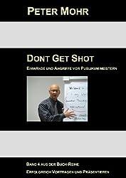 Dont Get Shot: Fragen, Einwände und Angriffe vor Publikum souverän meistern