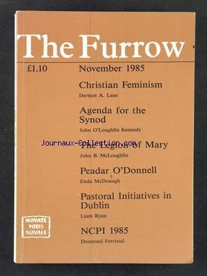 FURROW (THE) du 01/11/1985 - CHRISTIAN FEMINISM - A. LANE - AGENDA FOR THE SYNOD - O'LOUGHLIN - THE LEGION OF MARY - MCLOUGHLIN - PEADAR O'DONNELL - MCDONAGH - PASTORAL INITIATIVES IN DUBLIN - RYAN - NCPI 1985 - DESMOND FORRISTAL