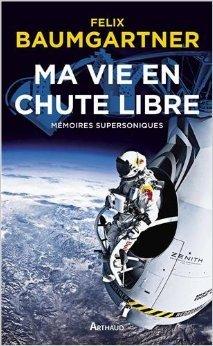 Ma vie en chute libre : Mmoires supersoniques de Felix Baumgartner ( 4 octobre 2013 )