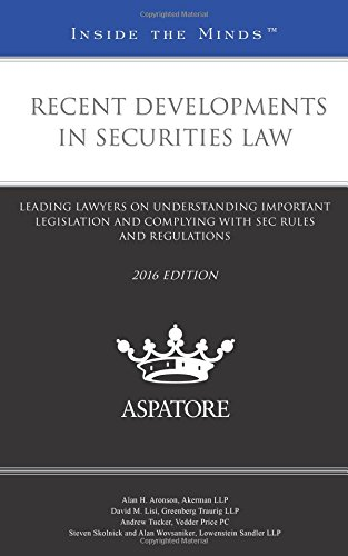 recent-developments-in-securities-law-leading-lawyers-on-understanding-important-legislation-and-com