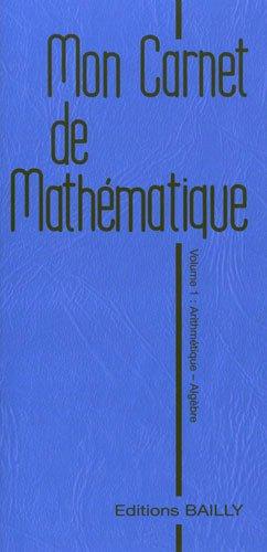 Mon carnet de mathématiques : Volume 1, Arithmétique/algèbre par