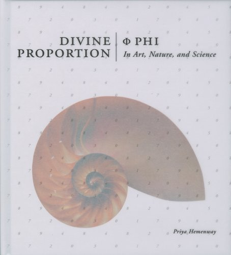Divine Proportion: Phi In Art, Nature, and Science by Priya Hemenway published by Sterling (2005)