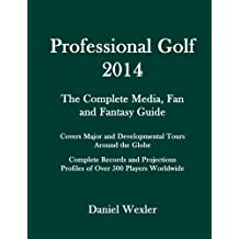 Professional Golf 2014: The Complete Media, Fan and Fantasy Guide by Daniel Wexler (2013-12-31)