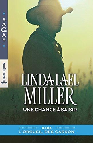 Une chance à saisir : (L'orgueil des Carson t. 3) par [Miller, Linda Lael]