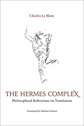 The Hermes Complex: Philosophical Reflections on Translation (Perspectives on Translation)