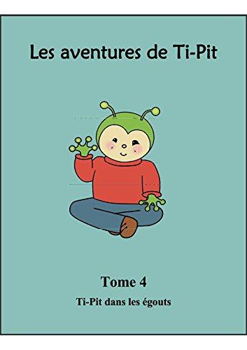 Les aventures de Ti-Pit: 4 - Tome 4 - Ti-Pit dans les égouts