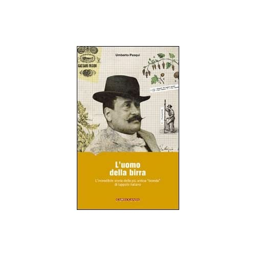 L'uomo Della Birra. L'incredibile Storia Della Più Antica «Bionda» Di Luppolo Italiano