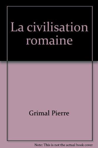 La civilisation romaine - collectionLes Grandes Civilisations par Grimal Pierre