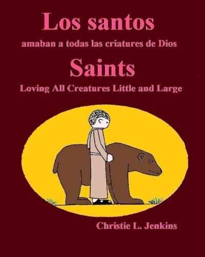 Los santos  Saints: amaban a todas las criaturas de Dios por Christie L. Jenkins