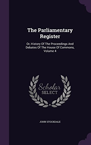 The Parliamentary Register: Or, History Of The Proceedings And Debates Of The House Of Commons, Volume 4