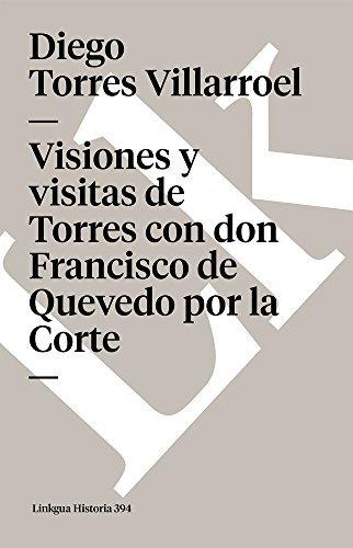 Visiones y visitas de Torres con don Francisco de Quevedo por la Corte (Memoria) por Diego Torres Villarroel