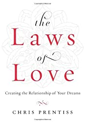 The Laws of Love: Creating the Relationship of Your Dreams by Chris Prentiss (2012-01-15)