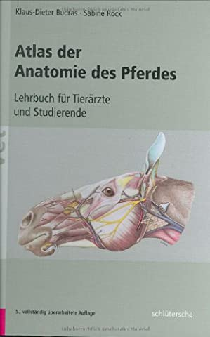 Atlas der Anatomie des Pferdes: Lehrbuch für Tierärzte und Studierende