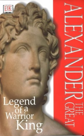 Alexander the Great : legend of a warrior king