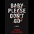 Baby Please Don't Go: A Novel