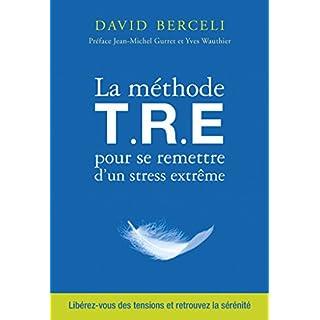 La méthode T.R.E pour se remettre d'un stress extrême (COUR.ASC.) (French Edition)