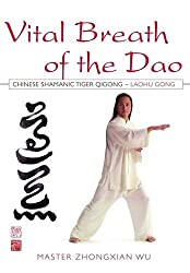 Vital Breath of the Dao: Chinese Shamanic Tiger Qigong, Laohu Gong