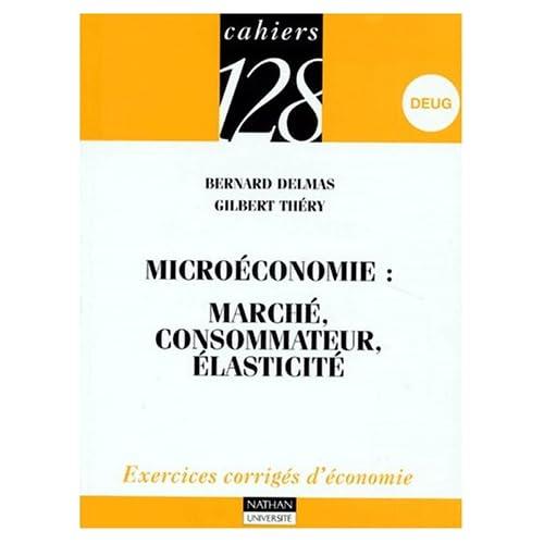 Microéconomie, tome 1 : Marché, consommateur, élasticité - Exercices corrigés d'économie