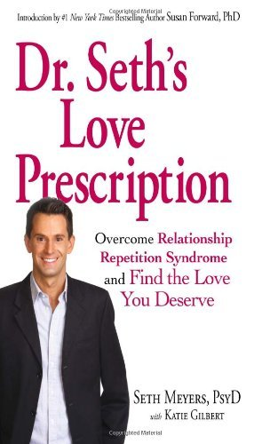 Dr. Seth's Love Prescription: Overcome Relationship Repetition Syndrome and Find the Love You Deserve by Seth Meyers (2010-12-18)