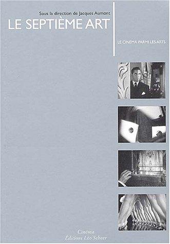 Le septième art : Le cinéma parmi les arts par Jacques Aumont