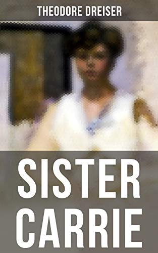 SISTER CARRIE: An American Classic (English Edition) eBook ...