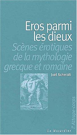 Eros parmi les dieux : Scènes érotiques de la mythologie grecque et romaine