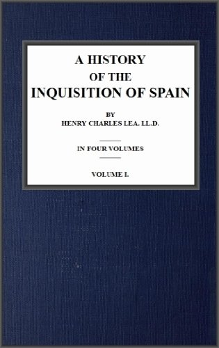A History of the Inquisition of Spain; vol. 1 (English Edition) par  Henry Charles Lea