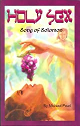 Holy Sex: Song of Solomon by Michael Pearl (2002-07-01)
