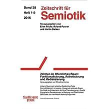 Zeitschrift für Semiotik / Zeichen im öffentlichen Raum: Funktionalisierung, Ästhetisierung und Mediatisierung