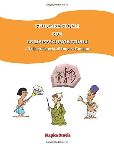 Studiare storia con le mappe concettuali dalla preistoria allImpero Romano.