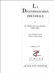 LA DECENTRALISATION THEATRALE. Tome 4, Le temps des incertitudes 1969-1981