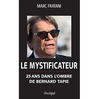 Le mystificateur: 25 ans dans l'ombre de Bernard Tapie