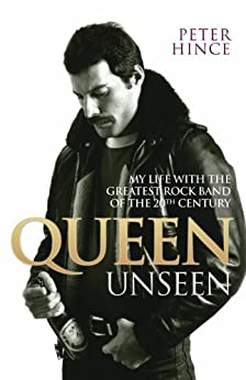Queen Unseen: My Life with the Greatest Rock Band of the 20th Century par [Hince, Peter]