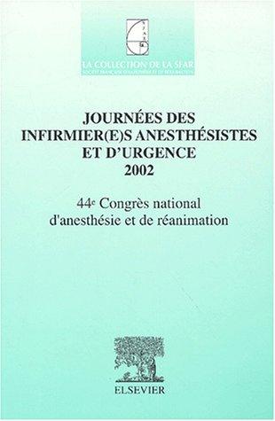 Journées des infirmier(e)s anesthésistes et d'urgence 2002. : 44ème Congrès national d'anesthésie et de réanimation