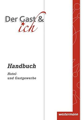 Der Gast & ich: Handbuch Hotel- und Gastgewerbe: Handbuch