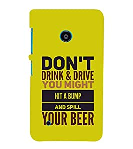 Fiobs Designer Phone Back Case Cover Nokia Lumia 530 :: Nokia Lumia 530 RM 1017 :: Nokia Lumia 530 Dual SIM :: Microsoft Lumia 530 Dual ( Don't Drink Drive you Might hit A Bump and Spill Beer Funky Quote )