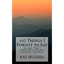 107 Things I Forgot To Say the Last Time I Talked About Worship, Creativity, and Music (The Saunterers Series) (English Edition)