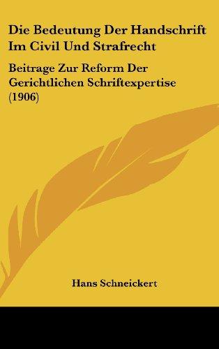 Die Bedeutung Der Handschrift Im Civil Und Strafrecht: Beitrage Zur Reform Der Gerichtlichen Schriftexpertise (1906)