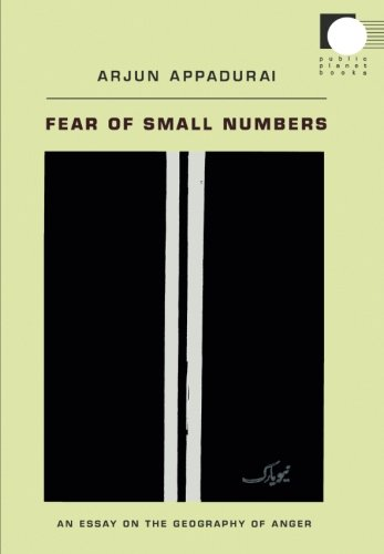 Fear of Small Numbers: An Essay On The Geography Of Anger (Public Planet Books)