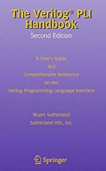 The Verilog PLI Handbook: A User's Guide and Comprehensive Reference on the Verilog Programming Language Interface (The Springer International Series in Engineering and Computer Science) by Stuart Sutherland (2013-10-04)