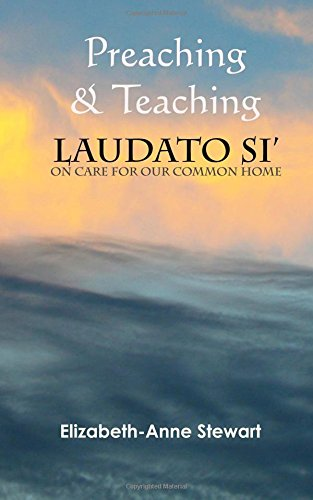 Preaching & Teaching LAUDATO SI': On Care for Our Common Home