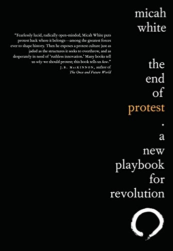 The End of Protest: A New Playbook for Revolution por Micah White