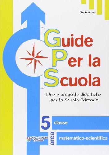 Guide per la scuola. Area matematico-scientifica. Per la 5 classe elementare