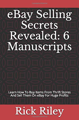 eBay Selling Secrets Revealed: 6 Manuscripts: Learn How To Buy Items From Thrift Stores And Sell Them On eBay For Huge Profits (Making Money Online, ... How To Sell On eBay, eBay Business, Band 1)