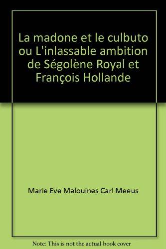 La madone et le culbuto ou L'inlassable ambition de Sgolne Royal et Franois Hollande