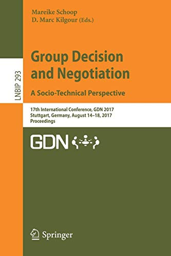 Group Decision and Negotiation. A Socio-Technical Perspective: 17th International Conference, GDN 2017, Stuttgart, Germany, August 14-18, 2017, ... in Business Information Processing, Band 293) -